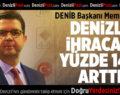 DENİB Başkanı Memişoğlu İhracat Rakamlarını Değerlendirdi
