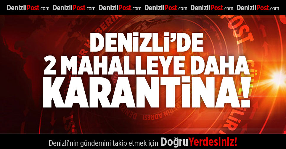 DENİZLİ'DE 2 MAHALLE KARANTİNAYA ALINDI