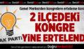 AK Parti Denizli Teşkilatı'nda 2 Kongre Yine Ertelendi