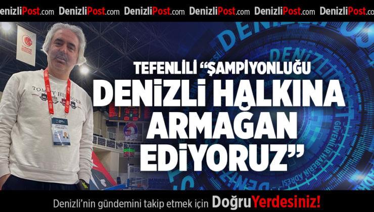 """TEFENLİLİ """"ŞAMPİYONLUĞU DENİZLİ HALKINA ARMAĞAN EDİYORUZ"""""""