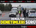 DENİZLİ'DE YOL DENETİMLERİ SÜRÜYOR