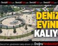 DENİZLİ, EVİNDE KALIYOR