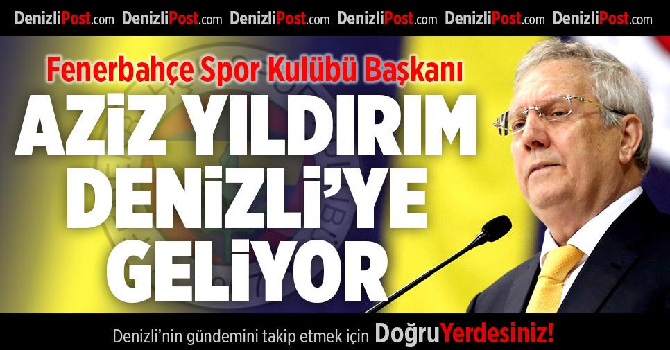Fenerbahçe Spor Kulübü Başkanı Aziz Yıldırım Denizli'ye Geliyor