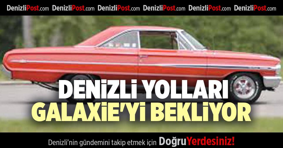 DENİZLİ YOLLARI GALAXİE'Yİ BEKLİYOR