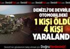 DENİZLİ'DE DEVRİLEN OTOMOBİLDEKİ 1 KİŞİ ÖLDÜ, 4 KİŞİ YARALANDI