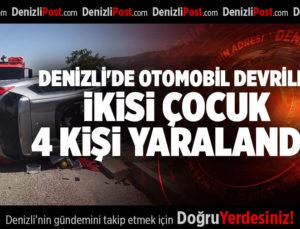 DENİZLİ'DE OTOMOBİL DEVRİLDİ İKİSİ ÇOCUK 4 KİŞİ YARALANDI