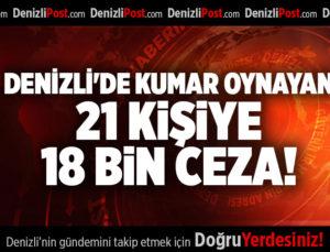 DENİZLİ'DE KUMAR OYNAYAN 21 KİŞİYE 18 BİN CEZA