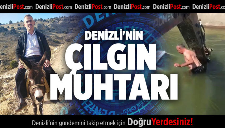 DENİZLİ'NİN ÇILGIN MUHTARI