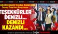 """""""TEŞEKKÜRLER DENİZLİ, DENİZLİ KAZANDI"""""""