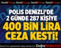 2 GÜNDE 400 BİN LİRA PARA CEZASI KESİLDİ!