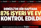 DENİZLİ'DE BİR HAFTADA  876 İŞYERİ VE EV KONTROL EDİLDİ