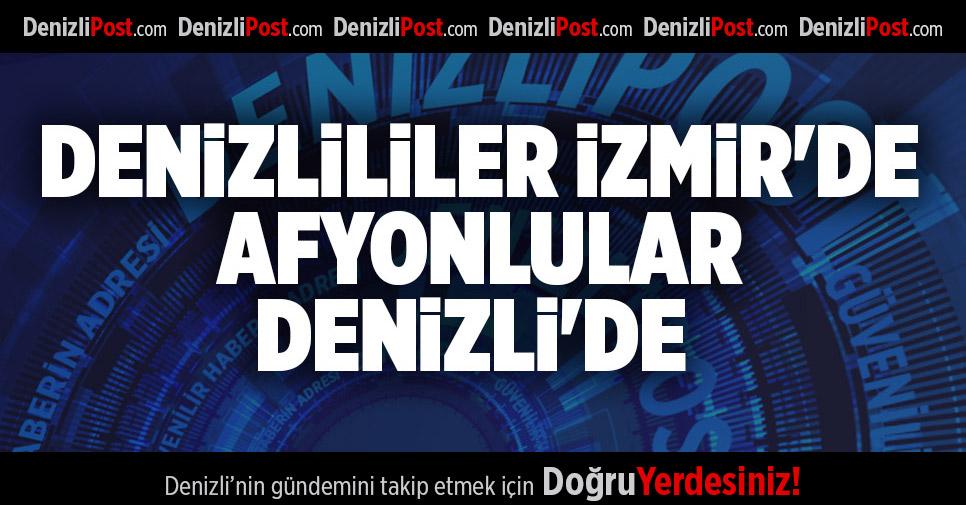 DENİZLİLİLER İZMİR'DE AFYONLULAR DENİZLİ'DE