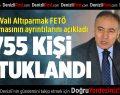 Vali Altıparmak FETÖ soruşturmasının ayrıntılarını açıkladı