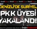Denizli'de Suriyeli Terör Örgütü Üyesi Yakalandı