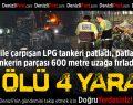 Denizli'de TIR ile çarpışan LPG tankeri patladı: 3 ölü
