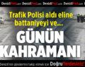 Denizli'de Bu Trafik Polisi Günün Kahramanı İlan Edildi