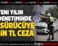 Denizli'de yılın ilk denetiminde 420 sürücüye ceza