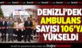 Denizli'deki ambulans sayısı 106'ya yükseldi