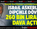 Denizlili 'Mavi Marmara' gazisinden 260 bin liralık dava