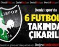 Denizlispor'da 6 isim elendi