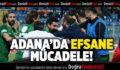 Adana'da Efsane Mücadele