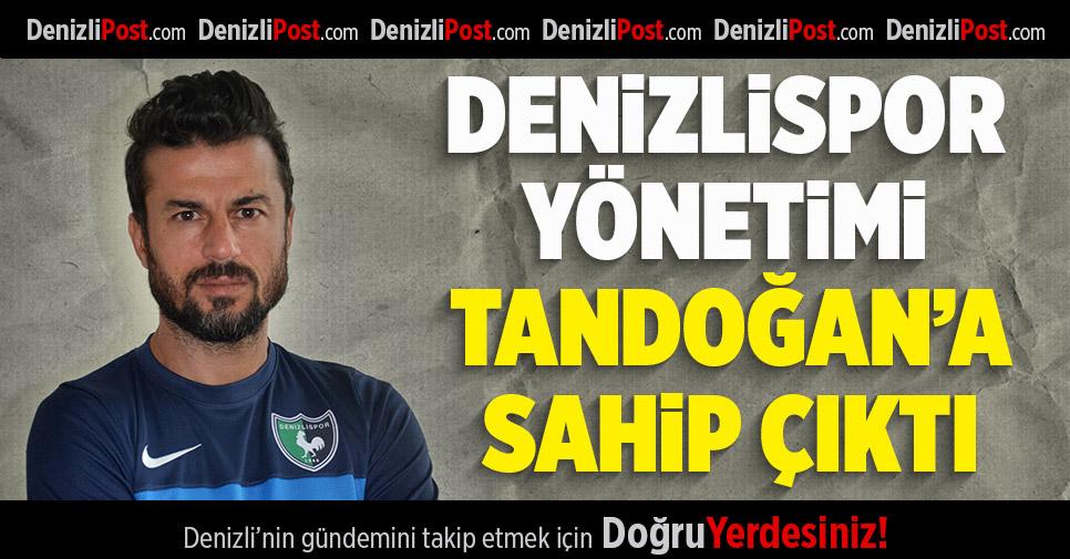 Denizlispor Yönetimi Tandoğan'a Sahip Çıktı