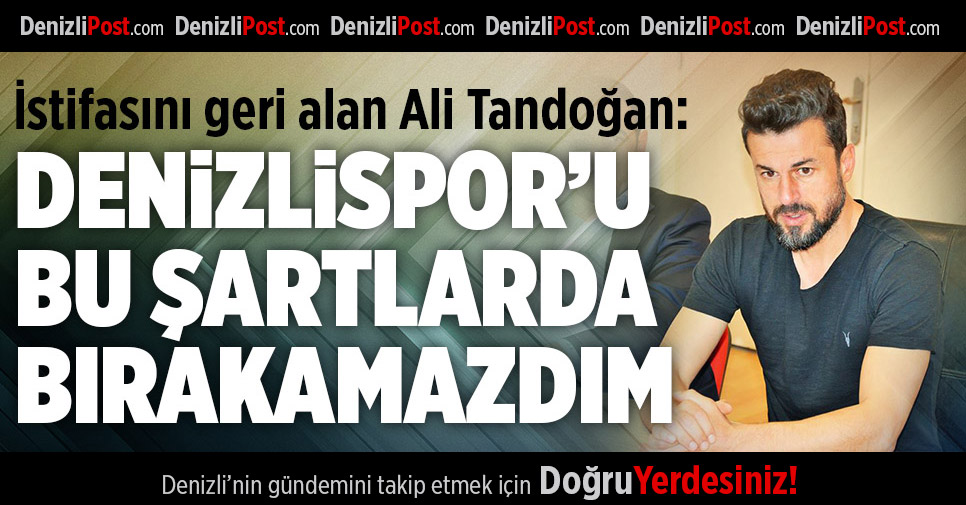 Denizlispor'da Tandoğan istifasını geri aldı