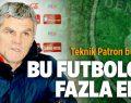 'BU FUTBOLCULAR FAZLA EFENDİ!'