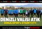 DENİZLİ VALİSİ ALİ FUAT ATİK , DENİZLİSPOR'U ZİYARET ETTİ