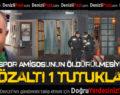 Denizlispor amigosunun öldürülmesiyle ilgili 1 kişi tutuklandı