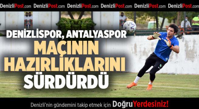 DENİZLİSPOR, ANTALYASPOR MAÇININ HAZIRLIKLARINI SÜRDÜRDÜ
