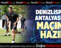 DENİZLİSPOR-ANTALYASPOR MAÇINA HAZIR