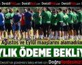 Denizlispor'da futbolcuların 2 aylık maaşı ödenmedi