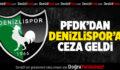 PFDK'dan Denizlispor'a Ceza Geldi