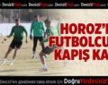 Denizlispor'da Futbolcular Kapış Kapış