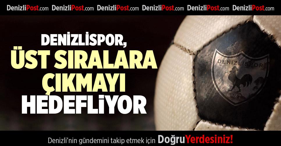 DENİZLİSPOR, İYİ SONUÇLAR ALARAK ÜST SIRALARA ÇIKMAYI HEDEFLİYOR