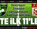 Denizlispor- Sivasspor Maçının İlk 11'leri Belli Oldu