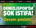 Denizlispor'da Şok İstifa!