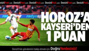 HOROZ KAYSERİ'DEN 1 PUANLA DÖNÜYOR