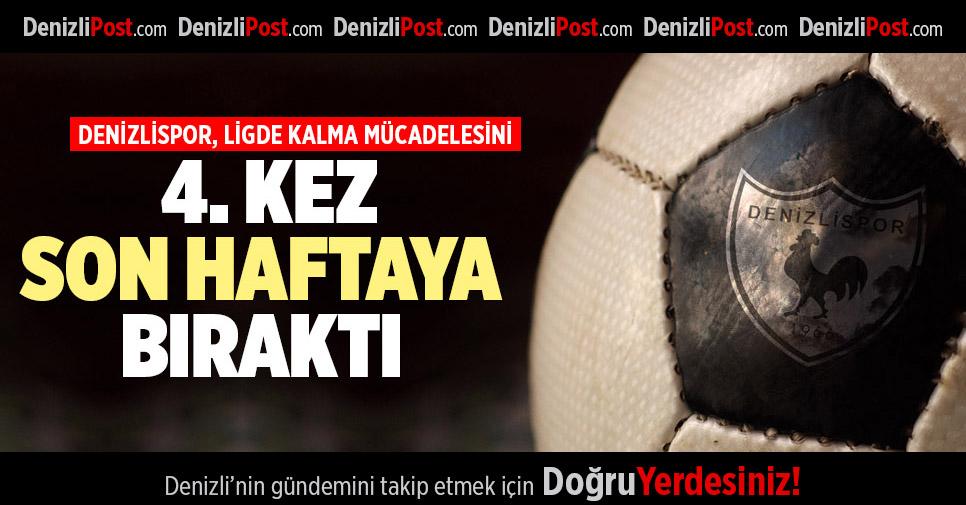 DENİZLİSPOR, LİGDE KALMA MÜCADELESİNİ 4. KEZ SON HAFTAYA BIRAKTI