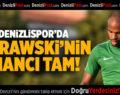 Denizlispor'da Murawski'nin İnancı Tam
