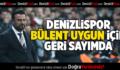 Denizlispor, Bülent Uygun için geri sayımda