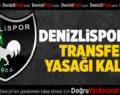 Denizlispor'un Transfer Yasağı Kalktı