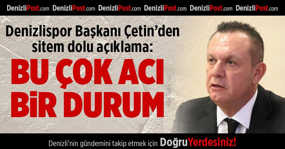 Denizlispor Başkanı Çetin'den Sitem Dolu Açıklama