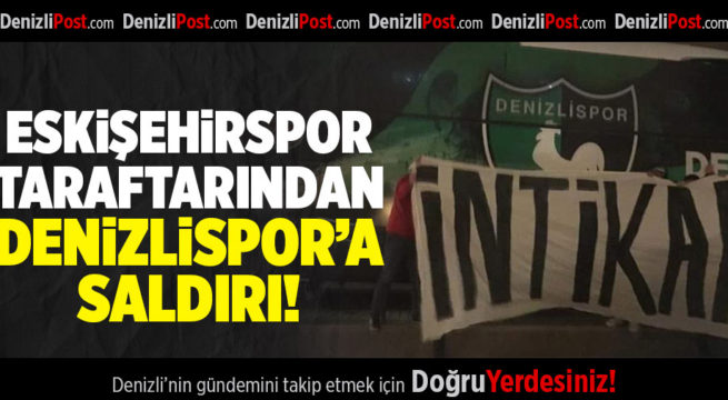 Eskişehir'de Denizlispor'a Saldırı!