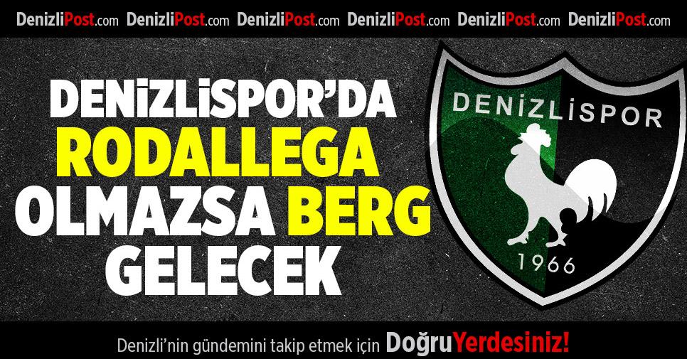 Denizlispor'da Rodallega olmazsa Berg gelecek