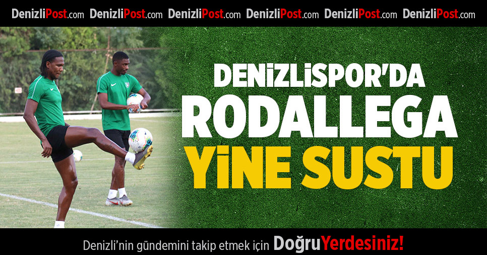 DENİZLİSPOR'DA RODALLEGA YİNE SUSTU