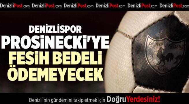 DENİZLİSPOR, PROSİNECKİ'YE FESİH BEDELİ ÖDEMEYECEK