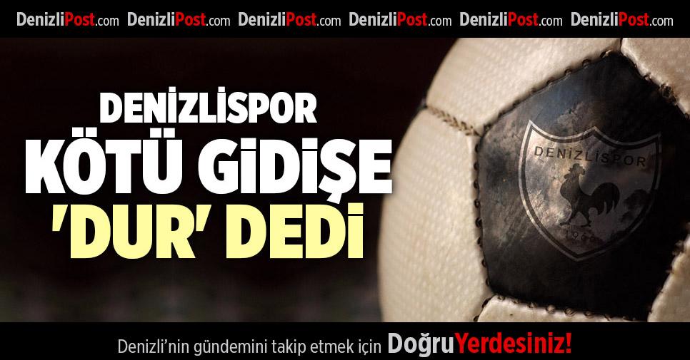 DENİZLİSPOR, KÖTÜ GİDİŞE 'DUR' DEDİ