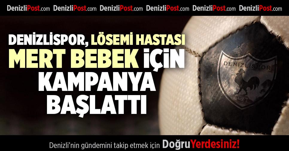 DENİZLİSPOR, LÖSEMİ HASTASI MERT BEBEK İÇİN KAMPANYA BAŞLATTI